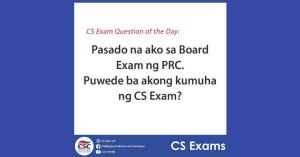 Pasado na ako ng Board Exam ng PRC. Puwede ba akong kumuha ng CS Exam